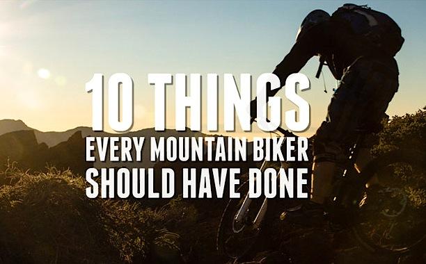 10 cose che ogni mountain biker dovrebbe fare (o aver fatto)!